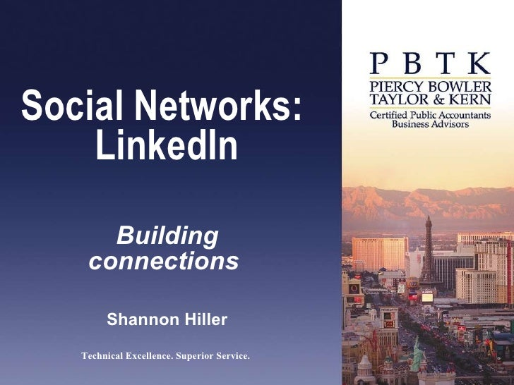 Social Networks:  LinkedIn Building connections  Shannon Hiller Technical Excellence. Superior Service.