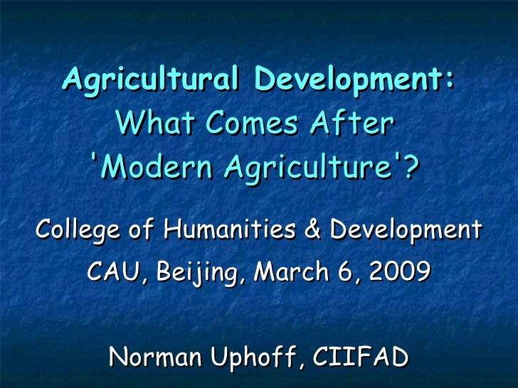 Agricultural Development:  What Comes After  'Modern Agriculture'?  College of Humanities & Development CAU, Beijing, Marc...