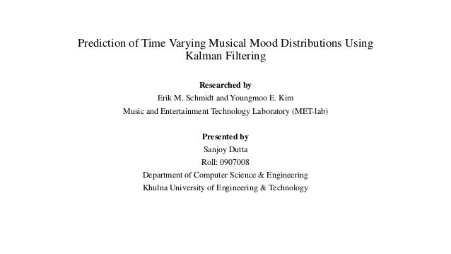 Prediction of Time Varying Musical Mood Distributions Using Kalman Filtering Researched by Erik M. Schmidt and Youngmoo E....