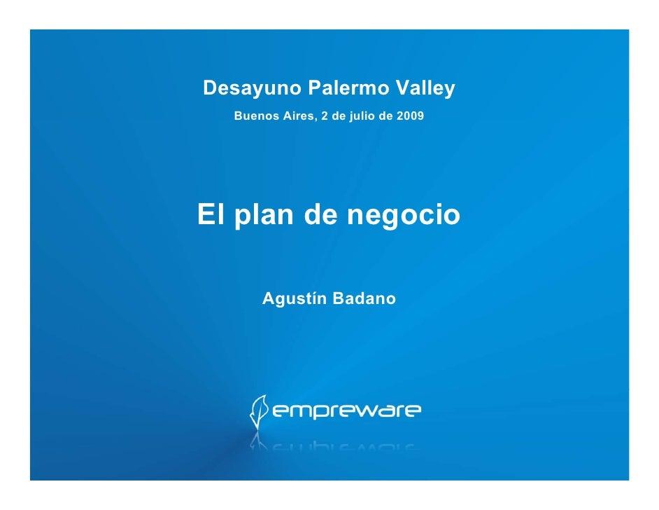 Desayuno Palermo Valley   Buenos Aires, 2 de julio de 2009     El plan de negocio        Agustín Badano