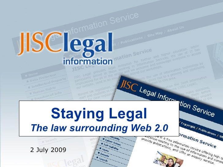 Staying Legal The law surrounding Web 2.0  2 July 2009