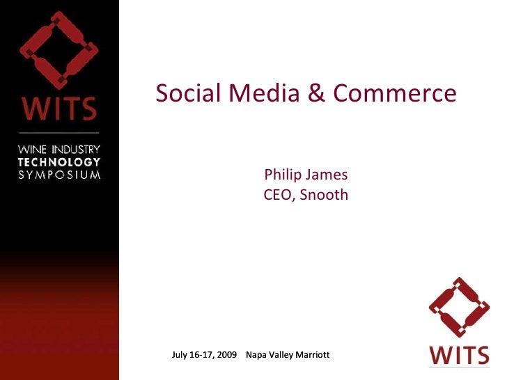 Social Media & Commerce July 16-17, 2009  Napa Valley Marriott July 16-17, 2009  Napa Valley Marriott Philip James CEO, Sn...