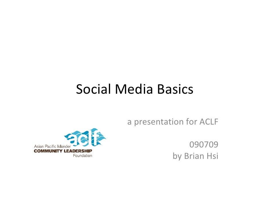 Social Media Basics          a presentation for ACLF                         090709                    by Brian Hsi
