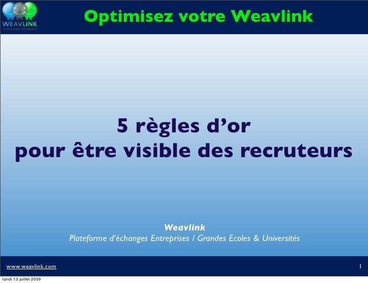 Optimisez votre Weavlink                    5 règles d'or       pour être visible des recruteurs                          ...