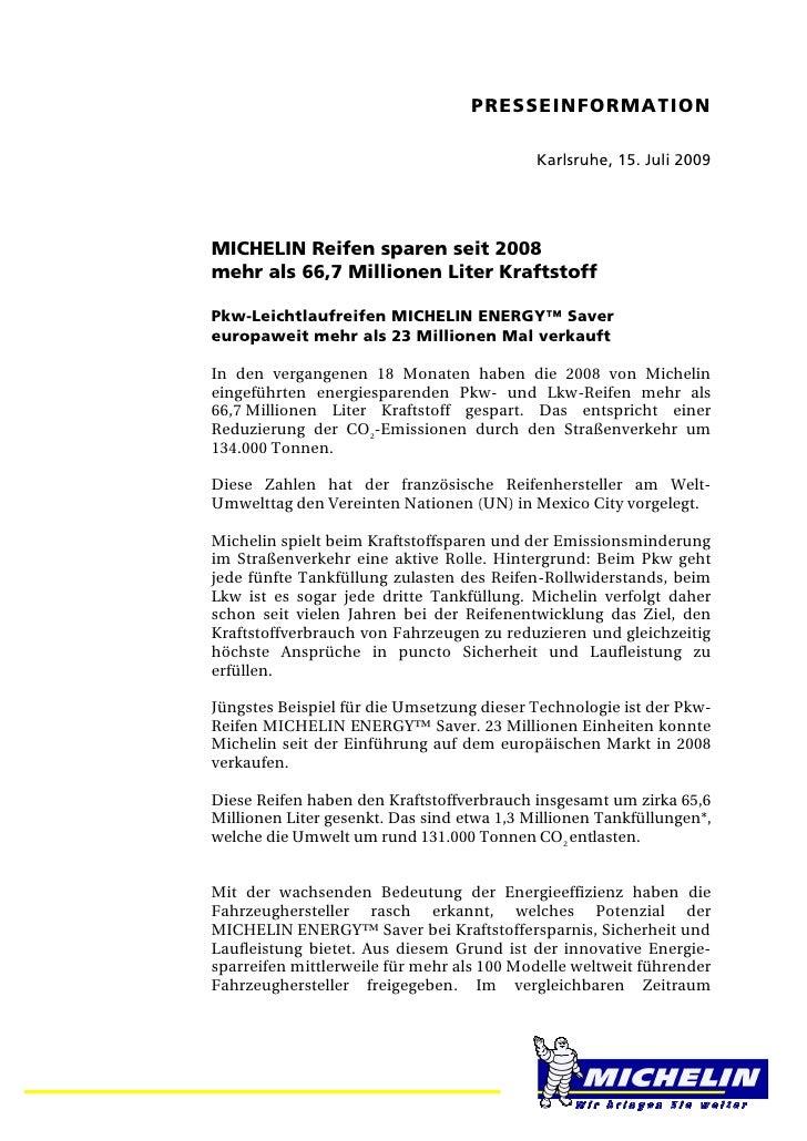 PRESSEINFORMATION                                            Karlsruhe, 15. Juli 2009MICHELIN Reifen sparen seit 2008mehr ...