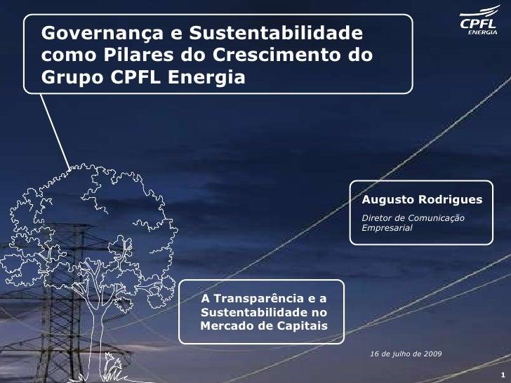 Governança e Sustentabilidade  como Pilares do Crescimento do Grupo CPFL Energia Augusto Rodrigues Diretor de Comunicação ...
