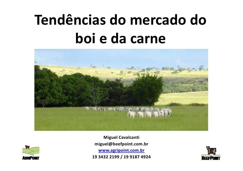 Tendências do mercado do      boi e da carne                  Miguel Cavalcanti          miguel@beefpoint.com.br          ...
