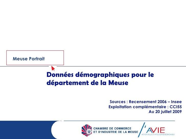 Données démographiques pour le département de la Meuse Sources : Recensement 2006 – Insee Exploitation complémentaire : CC...