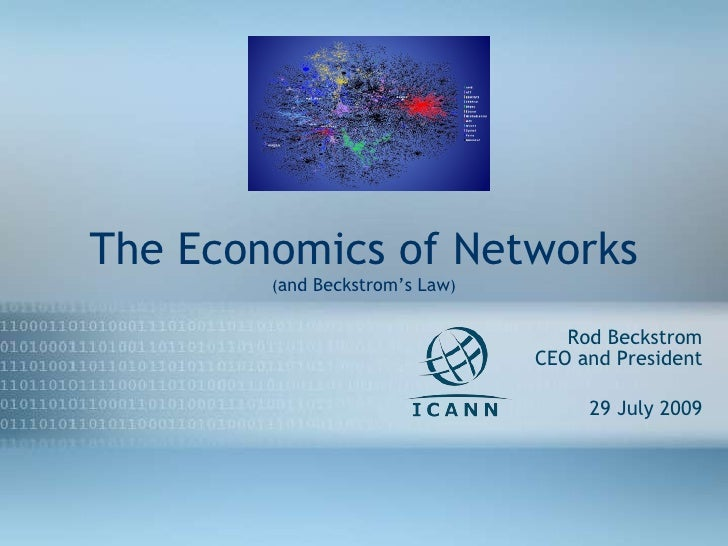 The Economics of Networks ( and Beckstrom's Law ) Rod Beckstrom CEO and President 29 July 2009 27Apr08
