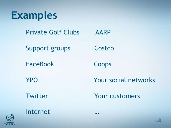 Private Golf Clubs  AARP Support groups  Costco FaceBook  Coops YPO  Your social networks Twitter Your customers Internet ...