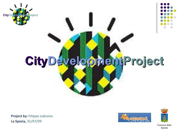 City Development Project Project by:  Filippo Lubrano   La Spezia,  31/07/09 Comune della Spezia