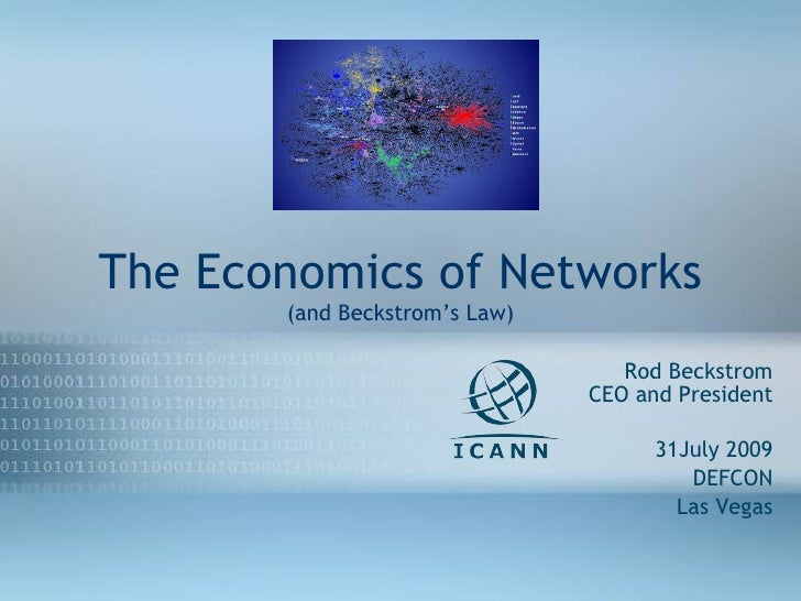 The Economics of Networks (and Beckstrom's Law) Rod Beckstrom CEO and President 31July 2009 DEFCON Las Vegas 27Apr08