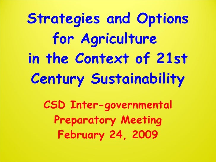 Strategies and Options for Agriculture  in the Context of 21st Century Sustainability CSD Inter-governmental Preparatory M...