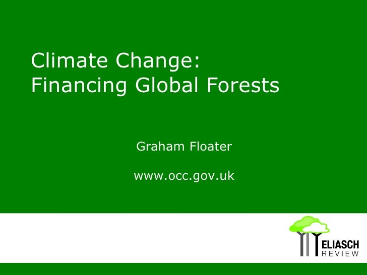 Climate Change:  Financing Global Forests Graham Floater Deputy Director Office of Climate Change www.occ.gov.uk