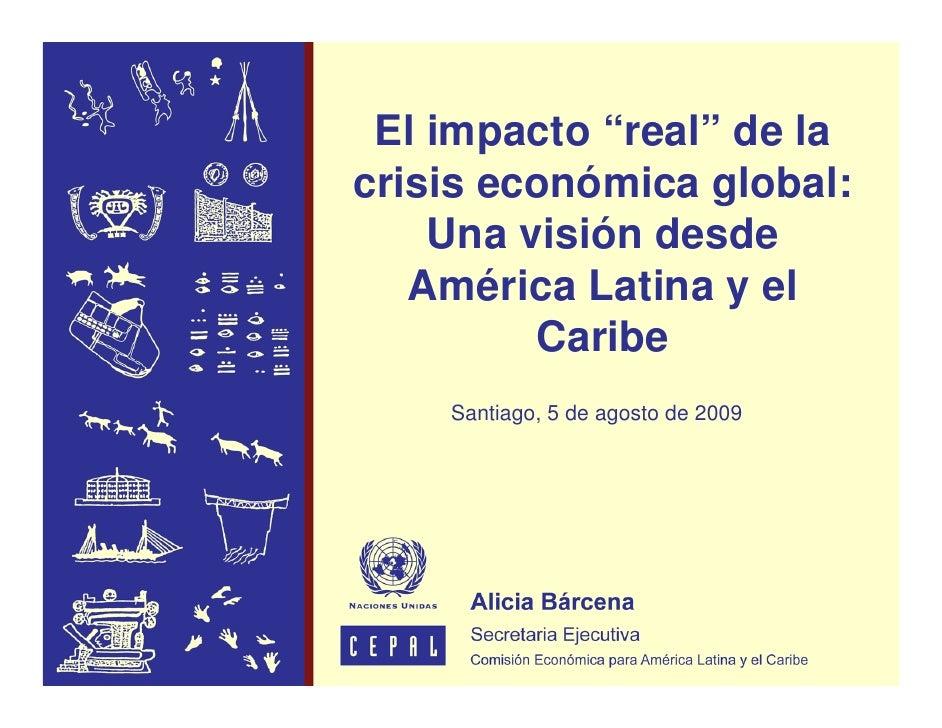 """El impacto """"real"""" de la crisis económica global:     Una visión desde    América Latina y el          Caribe     Santiago,..."""