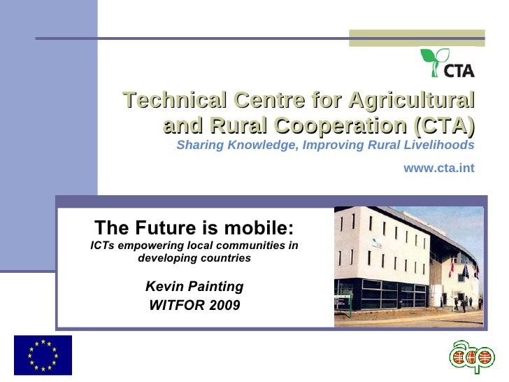 Technical Centre for Agricultural and Rural Cooperation (CTA) Sharing Knowledge, Improving Rural Livelihoods www.cta.int T...