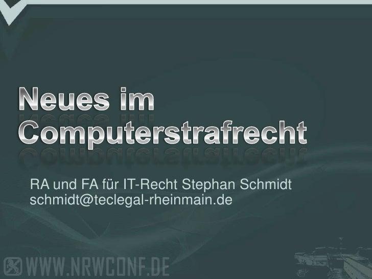 Neues im Computerstrafrecht<br />RA und FA für IT-Recht Stephan Schmidt<br />schmidt@teclegal-rheinmain.de<br />