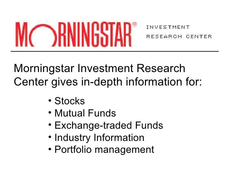 <ul><li>Morningstar Investment Research Center gives in-depth information for: </li></ul><ul><ul><ul><ul><li>Stocks </li><...