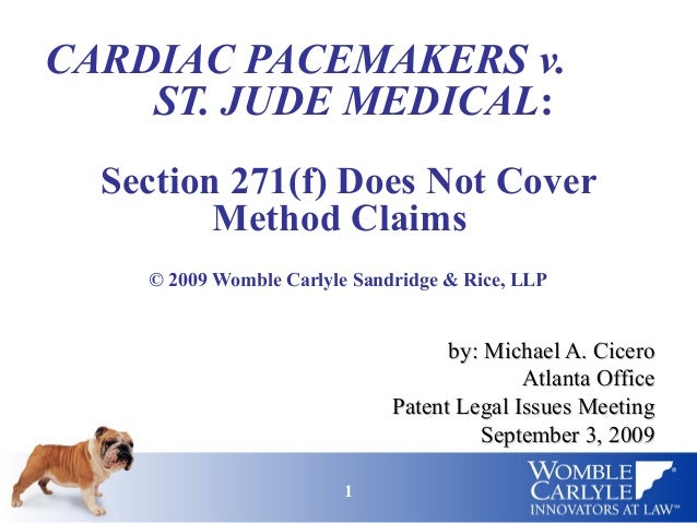 CARDIAC PACEMAKERS v.    ST. JUDE MEDICAL:  Section 271(f) Does Not Cover         Method Claims    © 2009 Womble Carlyle S...