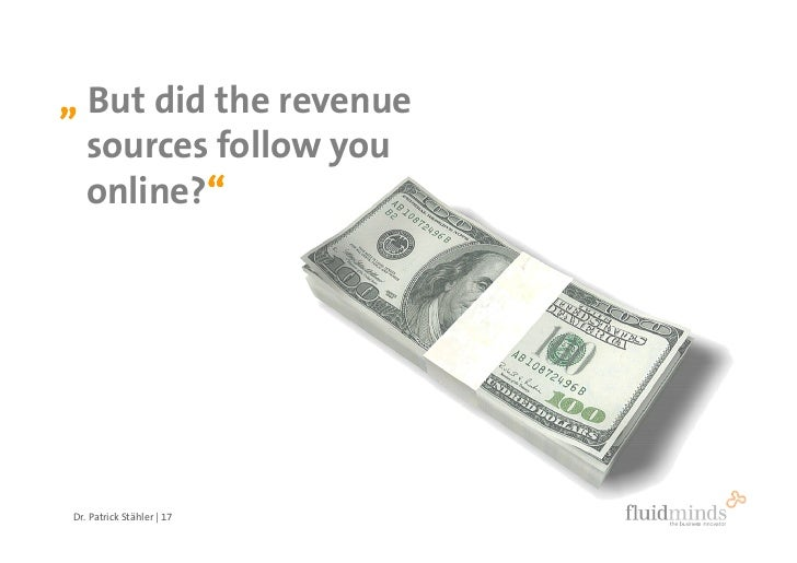 """ But did the revenue   sources follow you   online?""          ""     Dr. Patrick Stähler 