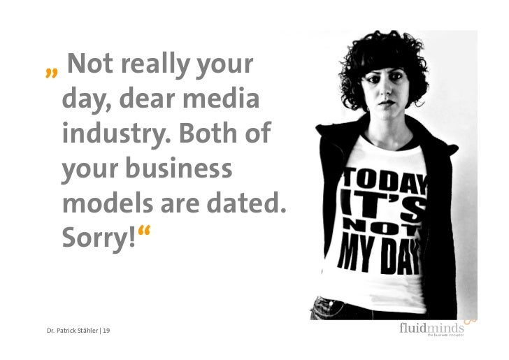 """"""" Not really your  day, dear media  industry. Both of  your business  models are dated.  Sorry!""""        """"  Dr. Patrick Stä..."""