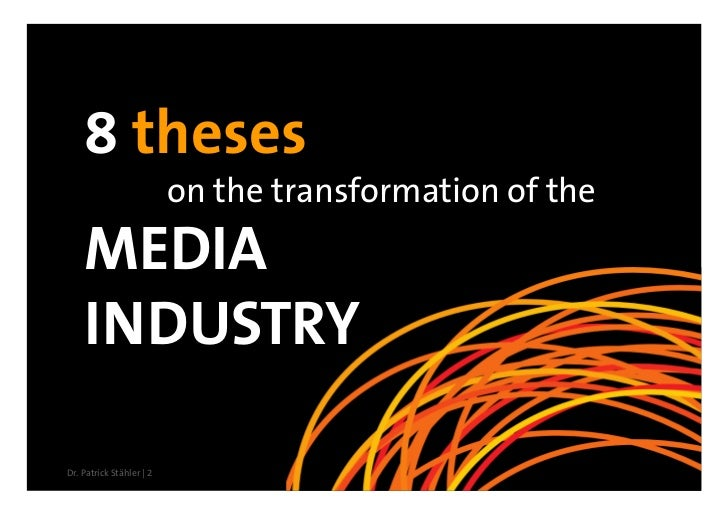 8 theses                           on the transformation of the     MEDIA     INDUSTRY  Dr. Patrick Stähler | 2