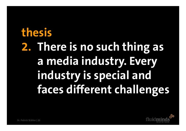 thesis     2. There is no such thing as        a media industry. Every        industry is special and        faces differe...