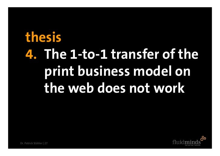 thesis     4. The 1-to-1 transfer of the        print business model on        the web does not work   Dr. Patrick Stähler...