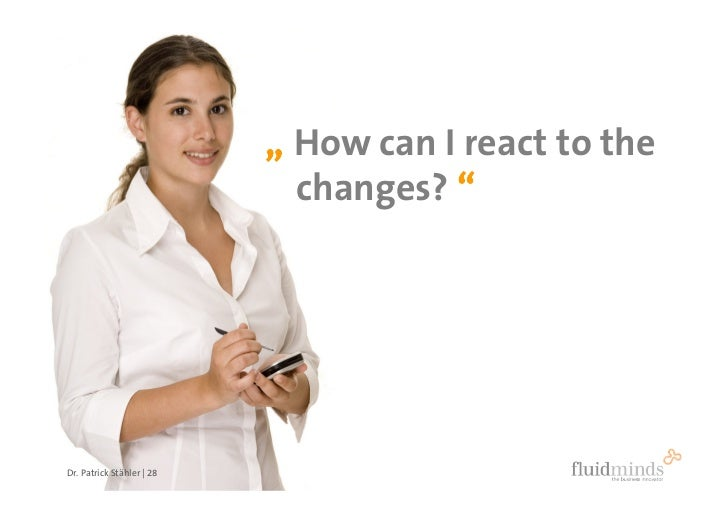 """ How can I react to the                              changes? ""     Dr. Patrick Stähler 