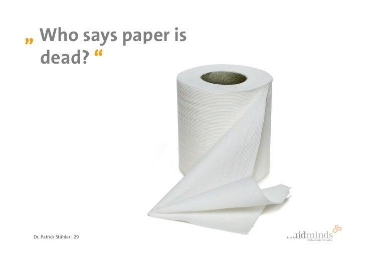 """ Who says paper is   dead? ""      Dr. Patrick Stähler   29"