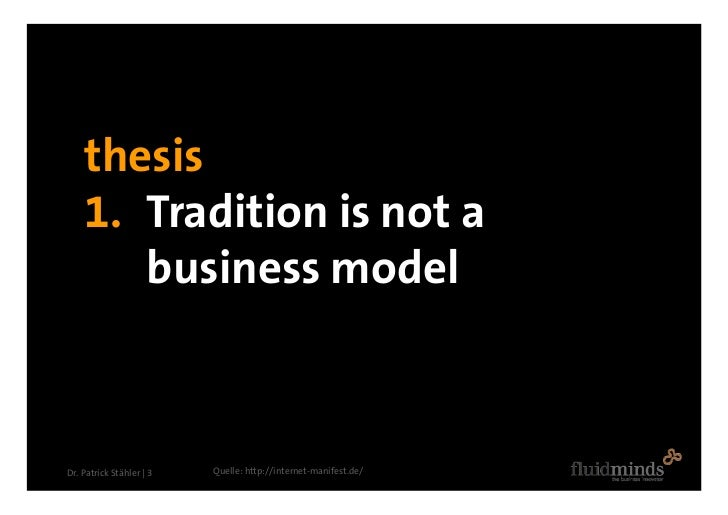 thesis     1. Tradition is not a        business model    Dr. Patrick Stähler | 3   Quelle: http://internet-manifest.de/