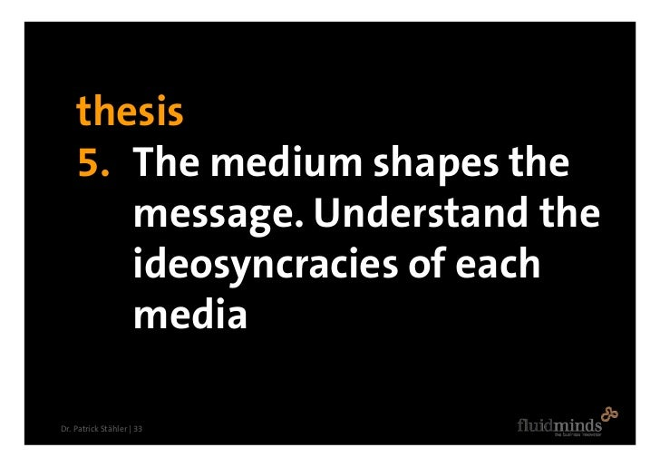 thesis     5. The medium shapes the        message. Understand the        ideosyncracies of each        media  Dr. Patrick...