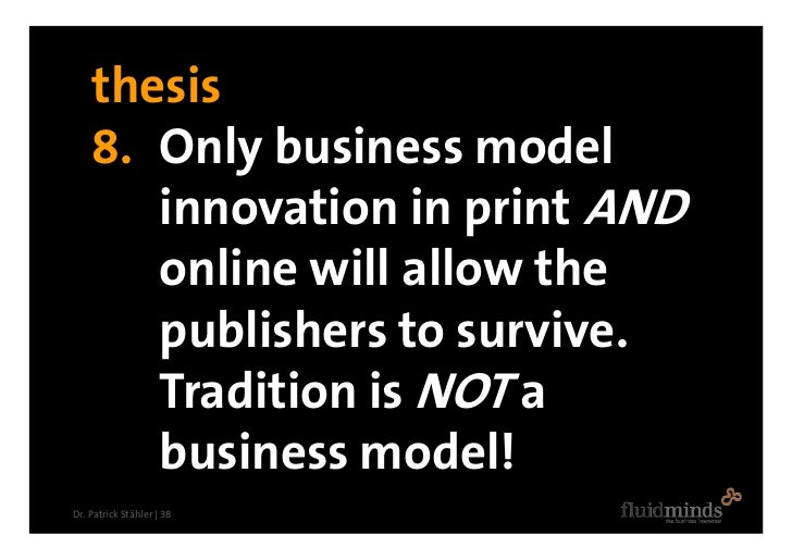 thesis     8. Only business model        innovation in print AND        online will allow the        publishers to survive...