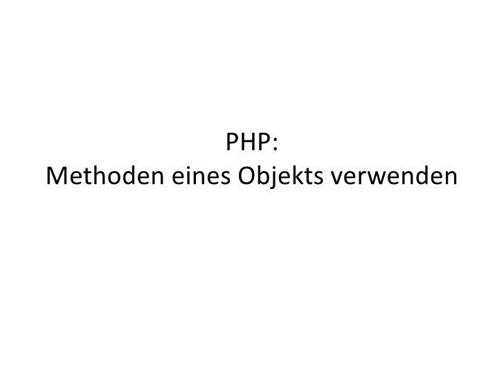 PHP: Methoden eines Objekts verwenden<br />