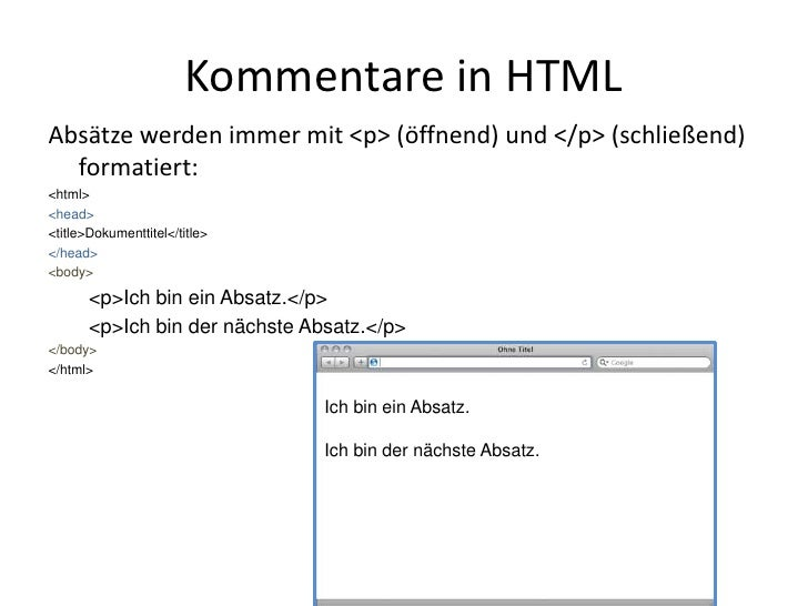 Kommentare in HTML<br />Absätze werden immer mit &lt;p&gt; (öffnend) und &lt;/p&gt; (schließend) formatiert:<br />&lt;html...