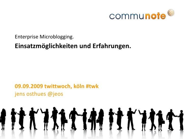 Enterprise Microblogging.<br />Einsatzmöglichkeiten und Erfahrungen.<br />09.09.2009 twittwoch, köln #twk<br />jensosthues...
