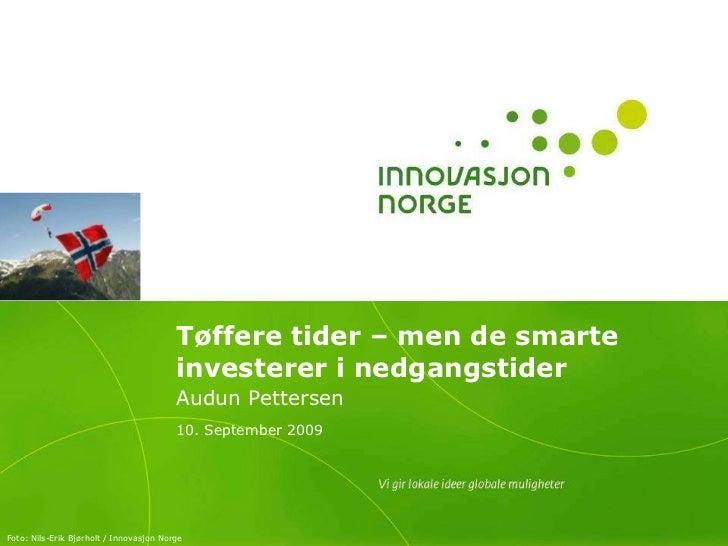 Tøffere tider – men de smarte investerer i nedgangstider<br />Audun Pettersen<br />10. September 2009<br />Foto: Nils-Erik...