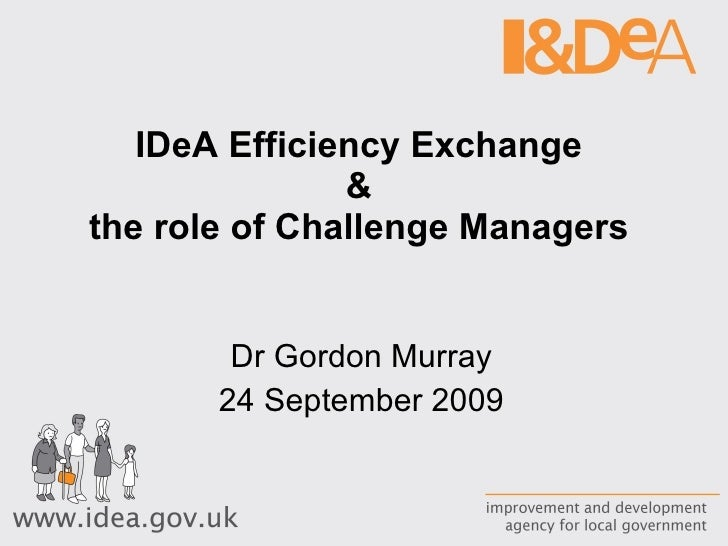IDeA Efficiency Exchange  &  the role of Challenge Managers  Dr Gordon Murray 24 September 2009