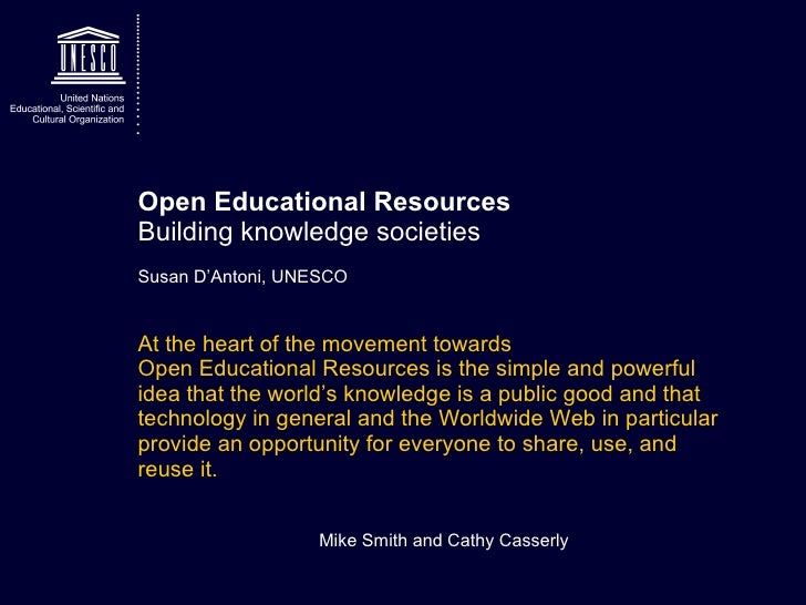 Open Educational Resources Building knowledge societies Susan D'Antoni, UNESCO <ul><li>At the heart of the movement toward...