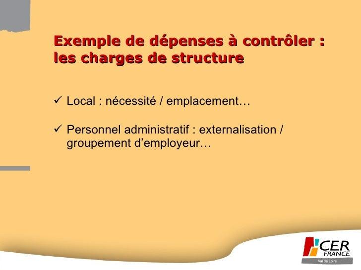 Exemple de dépenses à contrôler : les charges de structure <ul><li>Local : nécessité / emplacement… </li></ul><ul><li>Pers...
