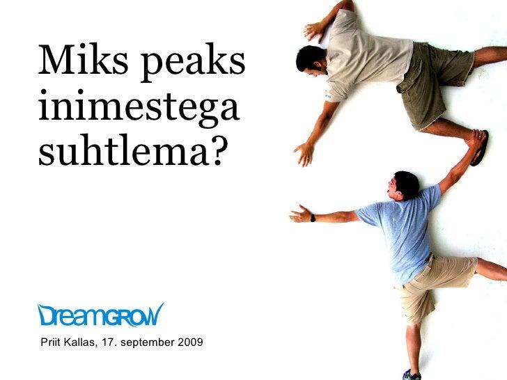 Miks peaks inimestega suhtlema? Priit Kallas, 17. september 2009