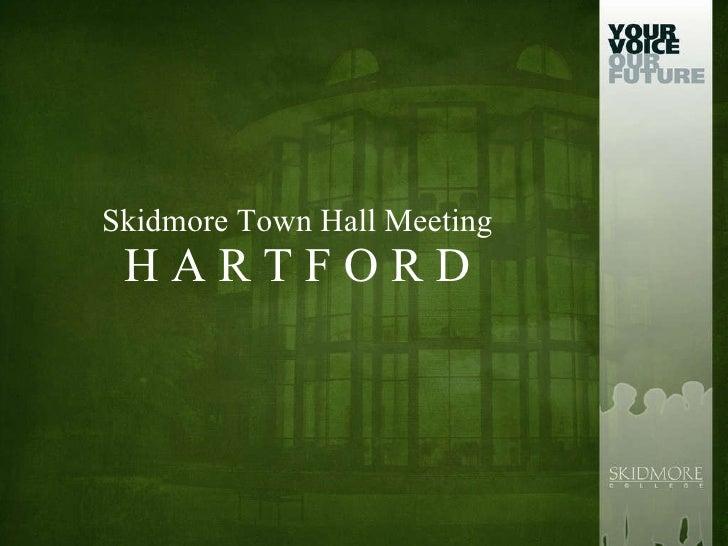 Skidmore Town Hall Meeting H A R T F O R D