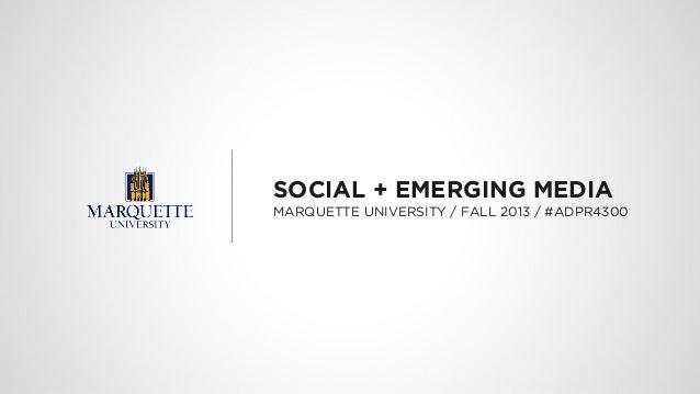 SOCIAL + EMERGING MEDIA MARQUETTE UNIVERSITY / FALL 2013 / #ADPR4300