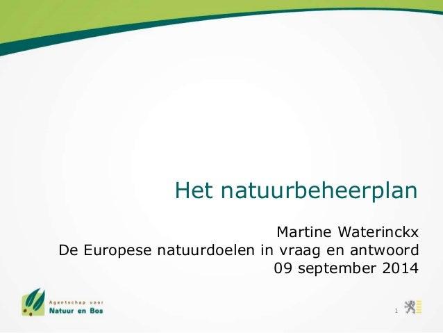 Het natuurbeheerplan  Martine Waterinckx  De Europese natuurdoelen in vraag en antwoord  09 september 2014  1