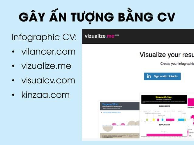 GÂY ẤN TƯỢNG BẰNG CV Infographic CV: • vilancer.com • vizualize.me • visualcv.com • kinzaa.com