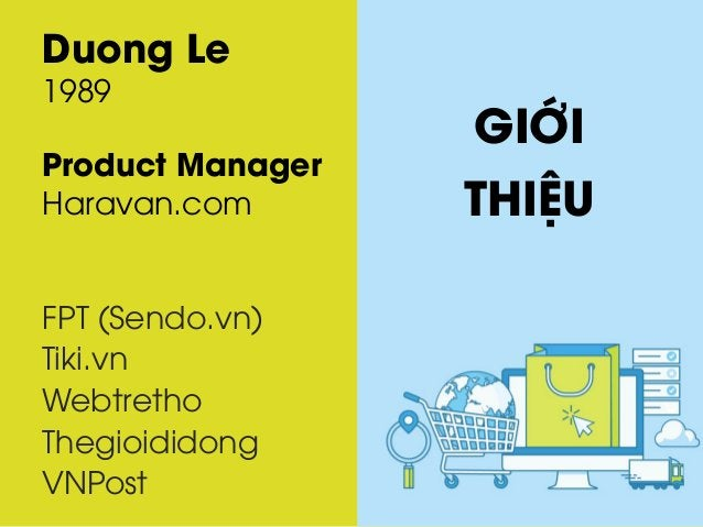 Duong Le 1989 Product Manager Haravan.com FPT (Sendo.vn) Tiki.vn Webtretho Thegioididong VNPost GIỚI THIỆU