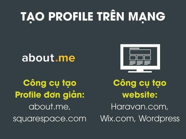 TẠO PROFILE TRÊN MẠNG Công cụ tạo Profile đơn giản: about.me, squarespace.com Công cụ tạo website: Haravan.com, Wix.com, W...