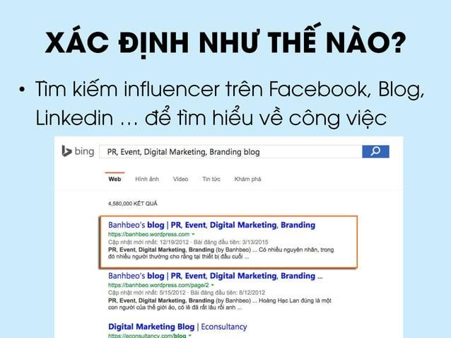 XÁC ĐỊNH NHƯ THẾ NÀO? • Tìm kiếm influencer trên Facebook, Blog, Linkedin … để tìm hiểu về công việc