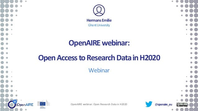 @openaire_eu OpenAIREwebinar: OpenAccesstoResearchDatainH2020 Webinar HermansEmilie GhentUniversity OpenAIRE webinar: Open...