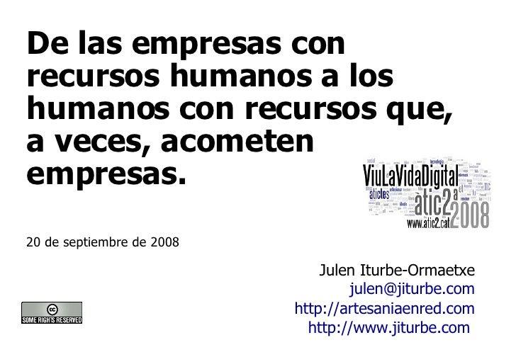 De las empresas con recursos humanos a los humanos con recursos que, a veces, acometen empresas.  Julen Iturbe-Ormaetxe [e...